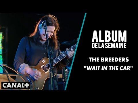 "The Breeders - ""Wait in the car"" (Live) - Album de la Semaine - CANAL+"