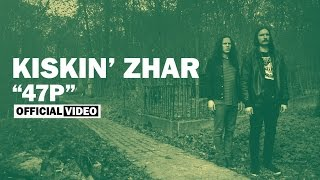 Kiskin' Zhar - 47P [OFFICIAL VIDEO]