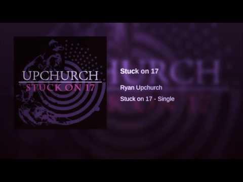 """Stuck On 17"" By Ryan Upchurch"