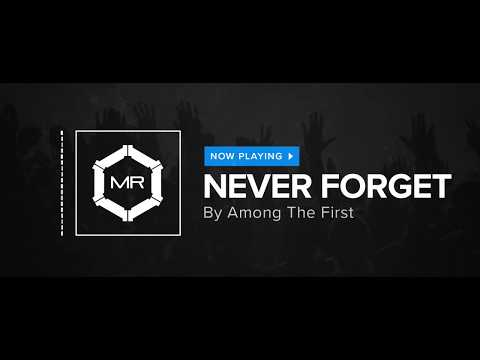 Among The First - Never Forget [HD]