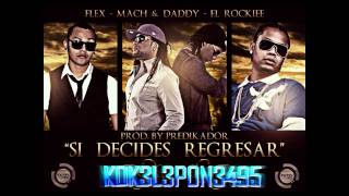 Si Decides Regresar - Mach y Daddy Ft Flex Ft  El Roockie