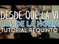 Desde Que La Vi - Los de la Noria - Tutorial - REQUINTO - Como tocar en Guitarra