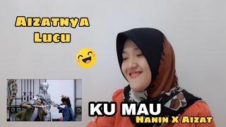 (REACTION) Ku Mau - Hanin Dhiya ft Aizat Amdan