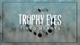 Trophy Eyes - Tired Hearts