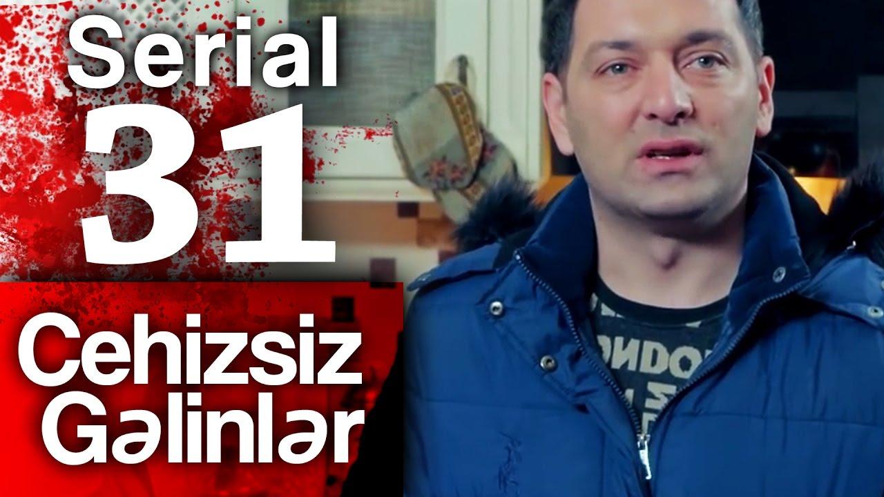 """""""Cehizsiz Gəlinlər"""" serialı - 31 ci seriya"""