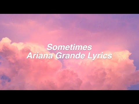 Sometimes || Ariana Grande Lyrics