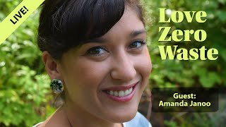 "Love Zero Waste live: ""How to help build back a better future"" with Amanda Janoo"