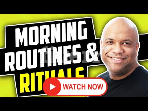 Morning Routines & Rituals - 2020 (Actionable!)