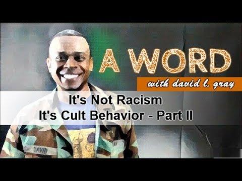 It's Not Racism. It's Cult Behavior! (Part II of II)
