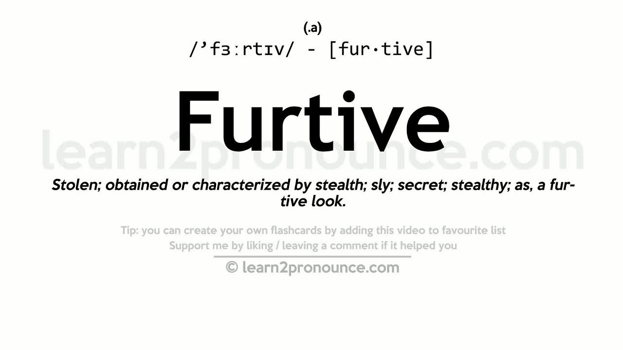Furtive Pronunciation And Definition