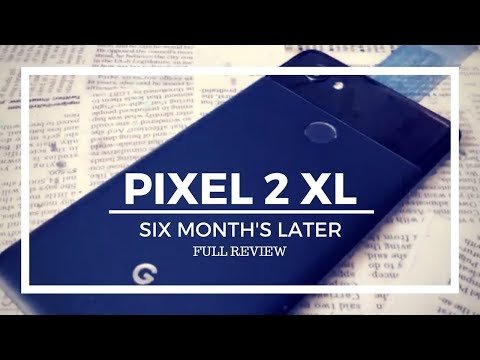 Was It Worth It? Six Months of the Pixel 2 XL...