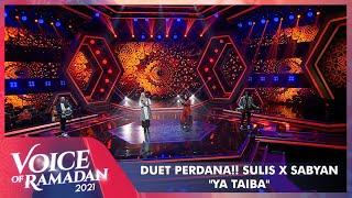 Paling Ditunggu!! Sulis Ft Sabyan - Ya Taiba | VOICE OF RAMADAN 2021