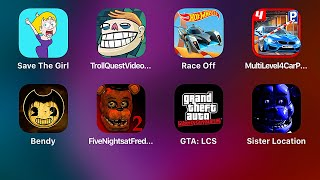 Save the Girl,Troll Quest,Hot Wheels Race Off,Bendy,FNaF 2,Grand Theft Auto LCS,Sister Location
