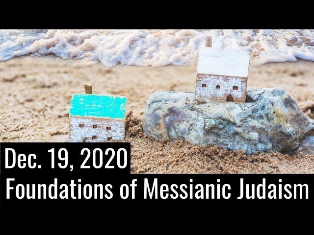 Foundations of Messianic Judaism   12/19/20