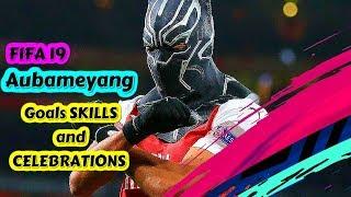 Aubameyang Goals SKILLS and CELEBRATIONS ► FIFA 19 Aubameyang Goals for Arsenal