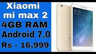 xiaomi mi max 2 launch in india   full specifications   features   price in india   release date