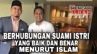 BERHUBUNGAN SUAMI ISTRI YANG BAIK DAN BENAR MENURUT ISLAM [Mencari Ilham - tanya ustadz]