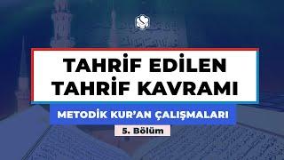 Metodik Kur'an Çalışmaları | TAHRİF EDİLEN TAHRİF KAVRAMI