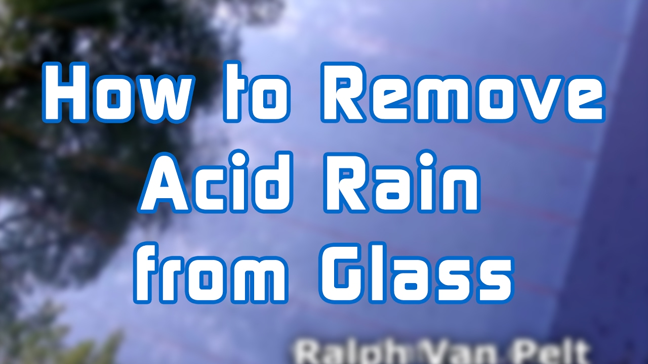 How To Remove Acid Rain From Glass Youtube