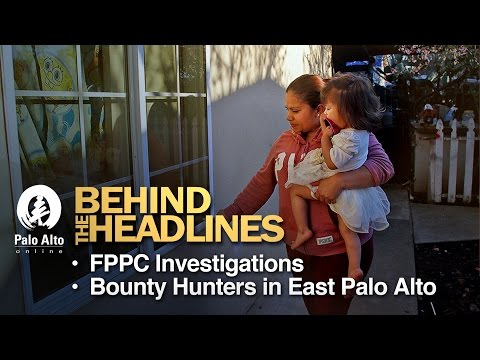 Behind the Headlines - FPPC Investigation, Bounty Hunters in East Palo Alto