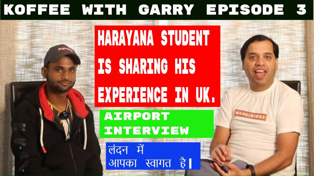 INDIAN STUDENT IN UK |  HOW INDIAN STUDENT IN UK PASSED HIS AIRPORT INTERVIEW |COFFEE WITH GARRY EP3