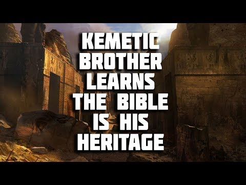 KEMETIC BROTHER LEARNS THE BIBLE IS HIS HERITAGE