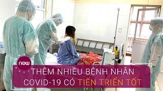 Thêm nhiều bệnh nhân Covid-19 có tiến triển tốt | VTC Now