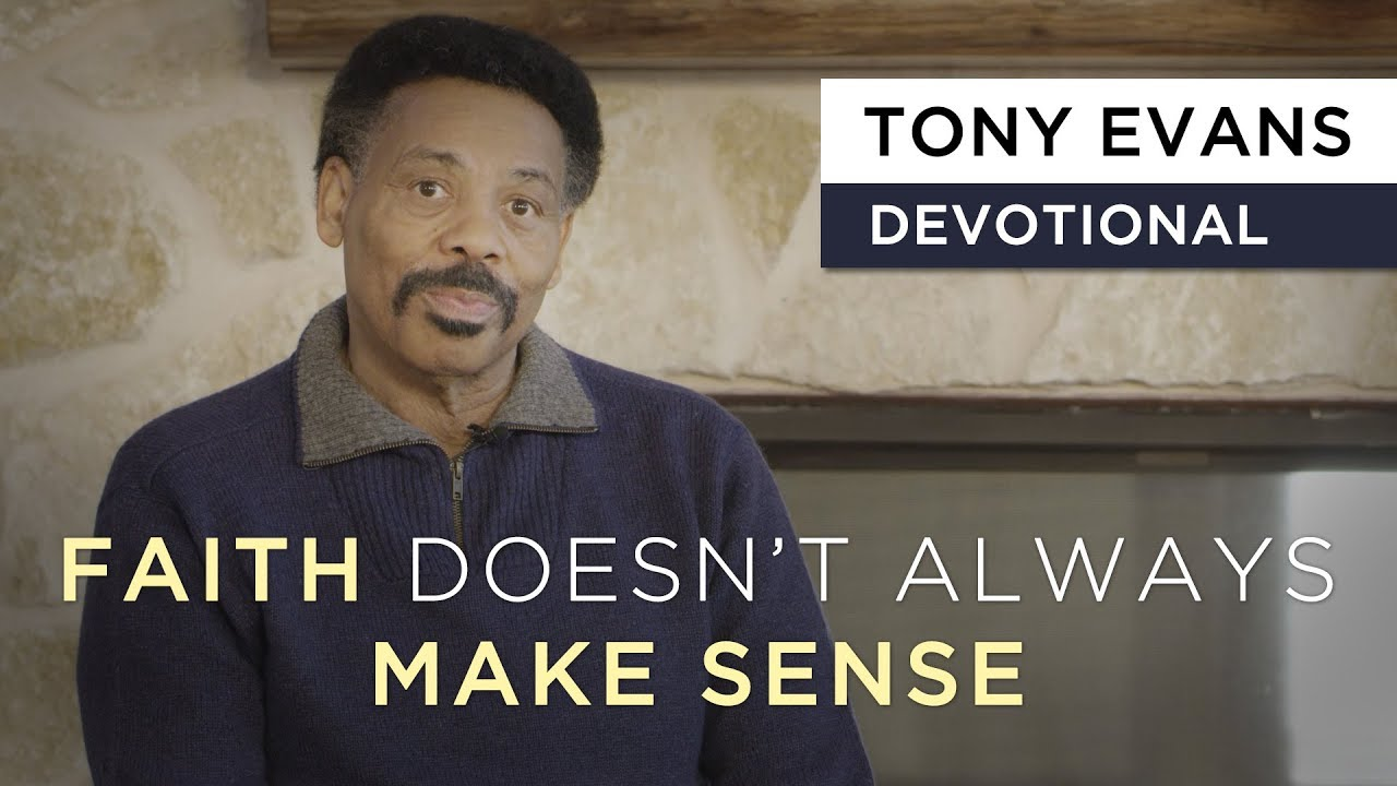 Faith Doesn't Always Make Sense | Devotional by Tony Evans