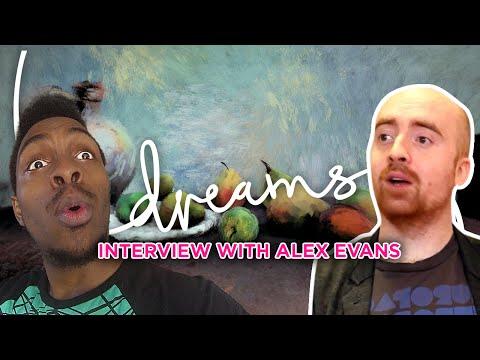 Dreams | Interview with Alex Evans!