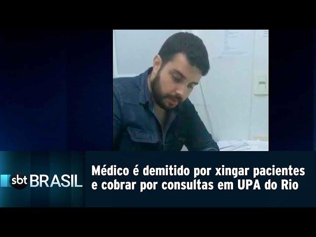 Médico é demitido por xingar pacientes e cobrar por consultas em UPA do Rio | SBT Brasil (11/03/19)