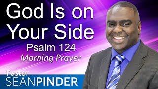 GOD IS ON YOUR SIDE - PSALMS 124 - MORNING PRAYER | PASTOR SEAN PINDER