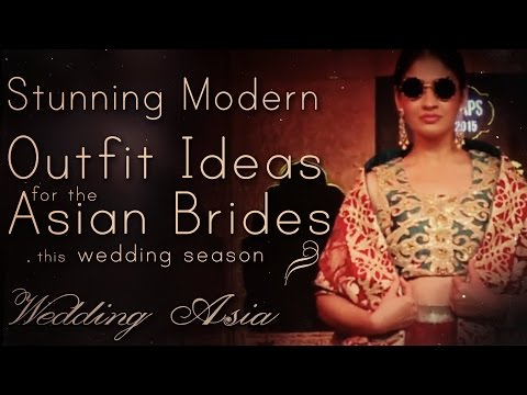 Modern Outfits for the Asian Brides | Beautiful Brides | Wedding Season 2017 | Wedding Asia