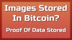 Images In Bitcoin?!  Proof of Data Stored