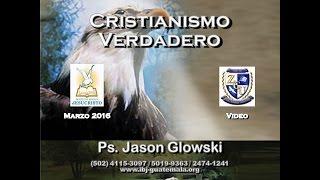 Cristianismo Verdadero - Jason Glowski (1 de 8)