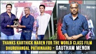 #GauthamMenon Thanks #KarthikNaren For #Dhuruvangal Pathinaaru