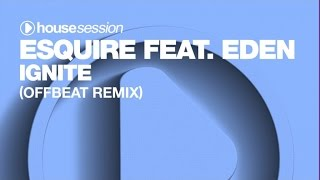 eSQUIRE ft. Eden - Ignite (OFFBeat Remix)