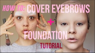 HOW TO: COVER EYEBROWS + FOUNDATION TUTORIAL
