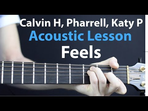 Feels - Calvin Harris, Katy Perry, Pharrell Williams, Big sean: Acoustic Guitar Lesson