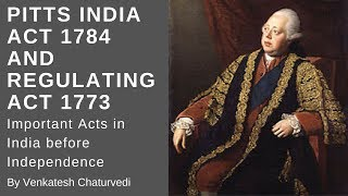 Pitts India act 1784 and Regulating act 1773 - Important Acts in India before Independence