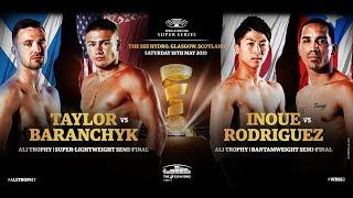 WBSS Season 2 Semi-Final - Glasgow - Taylor vs Baranchyk and Inoue vs Rodriguez