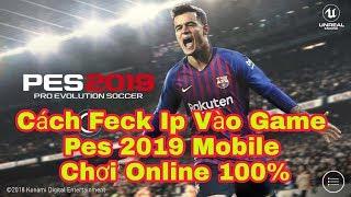 Cách Feck IP Chơi Game PES 2019 Mobile Mới Nhất ( Đá Được Online )