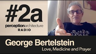 #2a - George Bertelstein - Love, Medicine and Prayer
