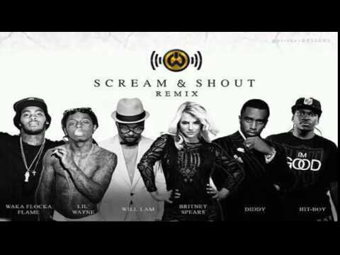 Scream & Shout Remix! Britney Spears ft. Will.i.am ft. Lil Wayne ft. Waka Flocka ft. Diddy ft. Hit-B