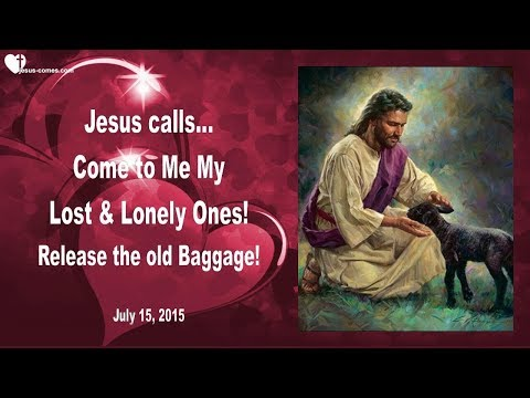 COME TO ME, MY LOST & LONELY ONES ... RELEASE THE OLD BAGGAGE ❤️ Love Letter from Jesus