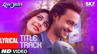 Lyrical : Loveyatri Title Song | Aayush Sharma | Warina Hussain | Divya Kumar