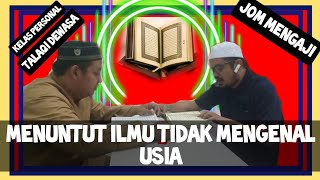Download Kelas Talaqi personal (Belajar tidak memandang usia)