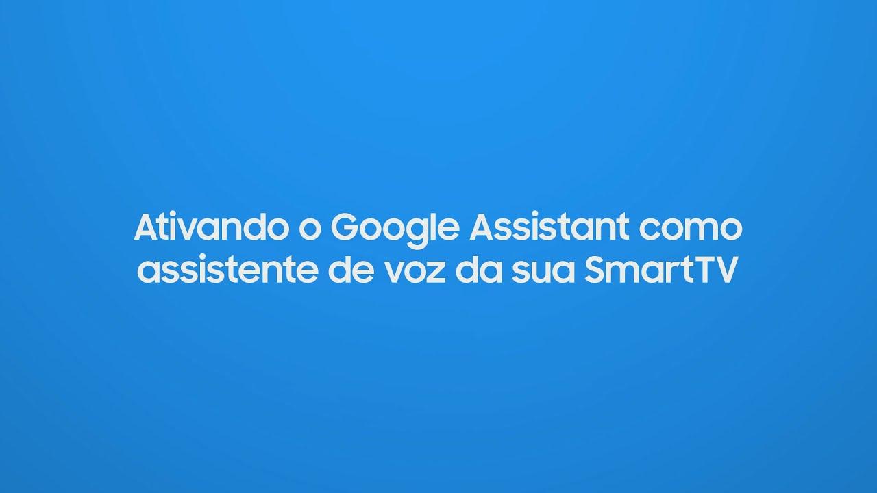Samsung | Smart TV | Inserindo Google Assistant como assistente de voz