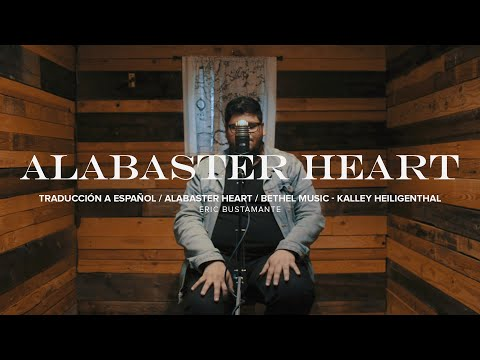 Alabaster Heart | Bethel Music And Kalley Heiligenthal | Spanish Version By Eric Bustamante