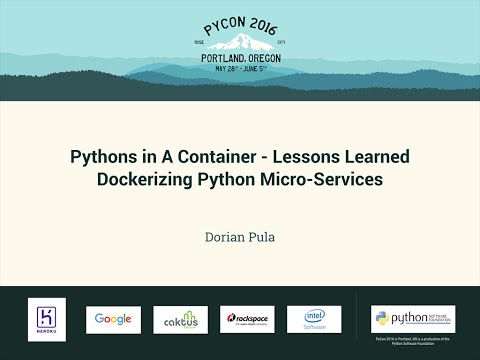 Dorian Pula - Pythons in A Container - Lessons Learned Dockerizing Python Micro-Services