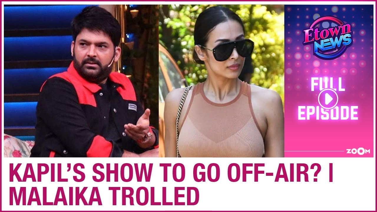 The Kapil Sharma Show to go off-air? | Malaika gets trolled for stretch marks | E-Town News
